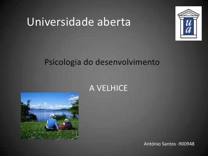 Universidade aberta<br />Psicologia do desenvolvimento<br />A VELHICE<br />António Santos -900948<br />
