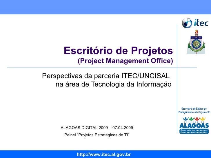 Escritório de Projetos (Project Management Office) Perspectivas da parceria ITEC/UNCISAL  na área de Tecnologia da Informa...