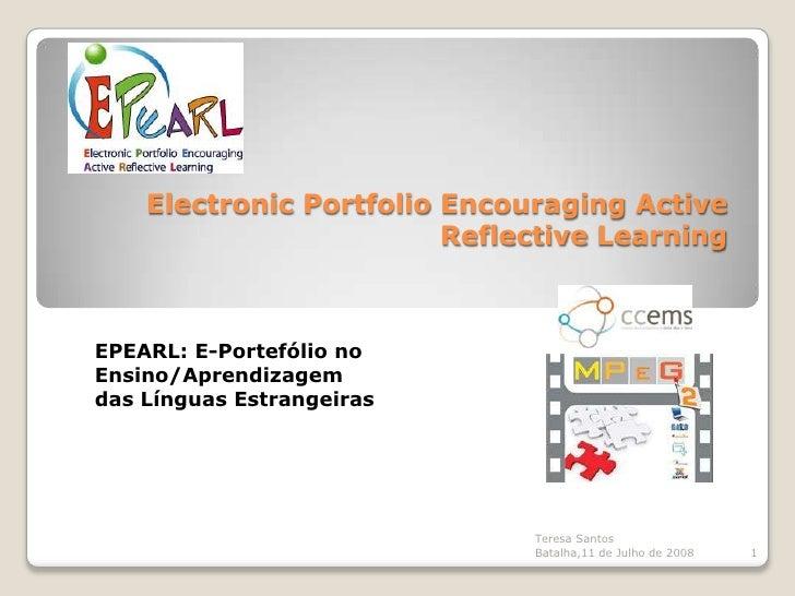 Electronic Portfolio Encouraging Active ReflectiveLearning<br />EPEARL: E-Portefólio no Ensino/Aprendizagem <br />das Líng...