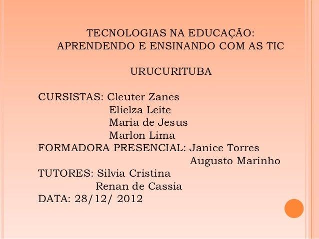 TECNOLOGIAS NA EDUCAÇÃO:   APRENDENDO E ENSINANDO COM AS TIC               URUCURITUBACURSISTAS: Cleuter Zanes            ...