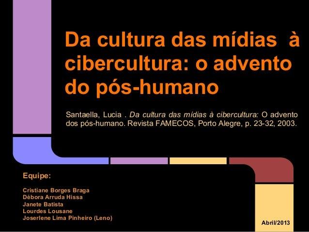 Da cultura das mídias àcibercultura: o adventodo pós-humanoSantaella, Lucia . Da cultura das mídias à cibercultura: O adve...