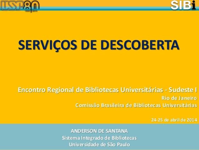 ANDERSON DE SANTANA Sistema Integrado de Bibliotecas Universidade de São Paulo Encontro Regional de Bibliotecas Universitá...