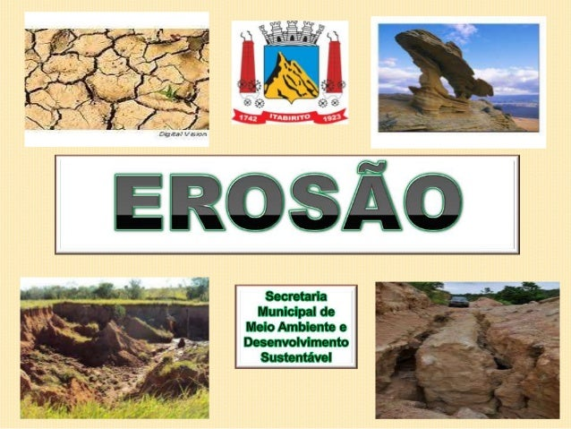 O QUE É?   A erosão é a destruição do solo e das rochas e seu transporte, em geral, feito pela água da chuva, pelo vento ...