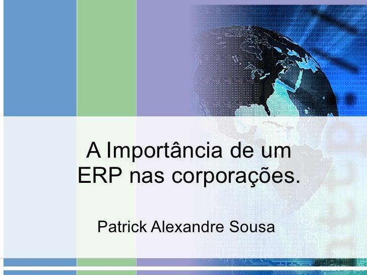 A Importância de um ERP nas corporações. Patrick Alexandre Sousa