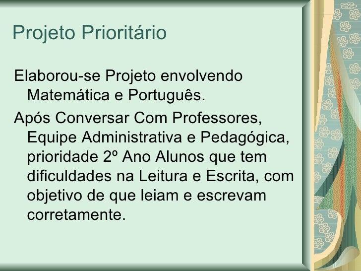 Projeto Prioritário Elaborou-se Projeto envolvendo Matemática e Português. Após Conversar Com Professores, Equipe Administ...