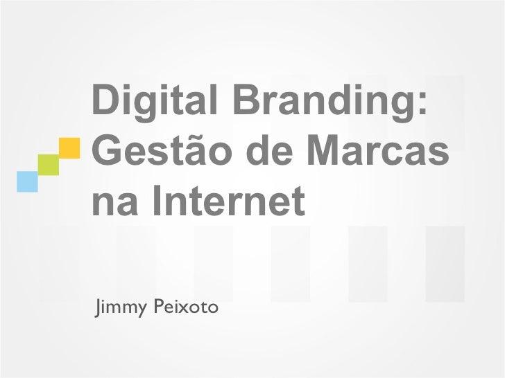 Digital Branding:Gestão de Marcasna InternetJimmy Peixoto