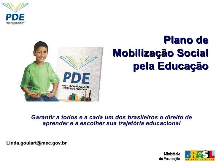 Garantir a todos e a cada um dos brasileiros o direito de aprender e a escolher sua trajetória educacional Plano de Mobili...