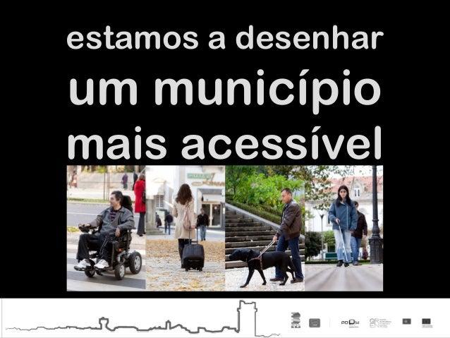 estamos a desenhar um município mais acessível