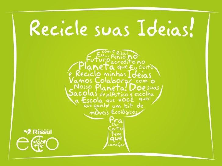 """Ação """"Recicle sua ideias""""• A partir de abril de 2012 o Rissul lança a gincana """"Recicle  suas ideias"""", que pretende se este..."""
