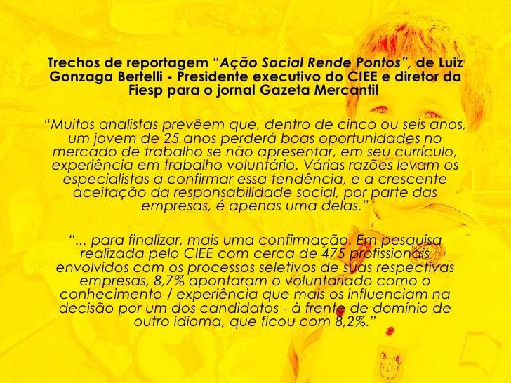 """Trechos de reportagem """" Ação Social Rende Pontos"""",  de Luiz Gonzaga Bertelli - Presidente executivo do CIEE e diretor da F..."""