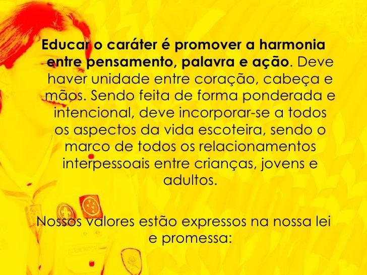 <ul><li>Educar o caráter é promover a harmonia entre pensamento, palavra e ação . Deve haver unidade entre coração, cabeça...