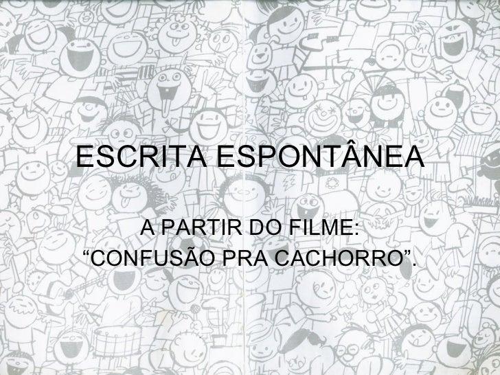 """ESCRITA ESPONTÂNEA A PARTIR DO FILME: """" CONFUSÃO PRA CACHORRO""""."""