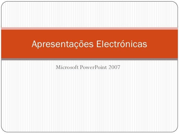 Apresentações Electrónicas     Microsoft PowerPoint 2007