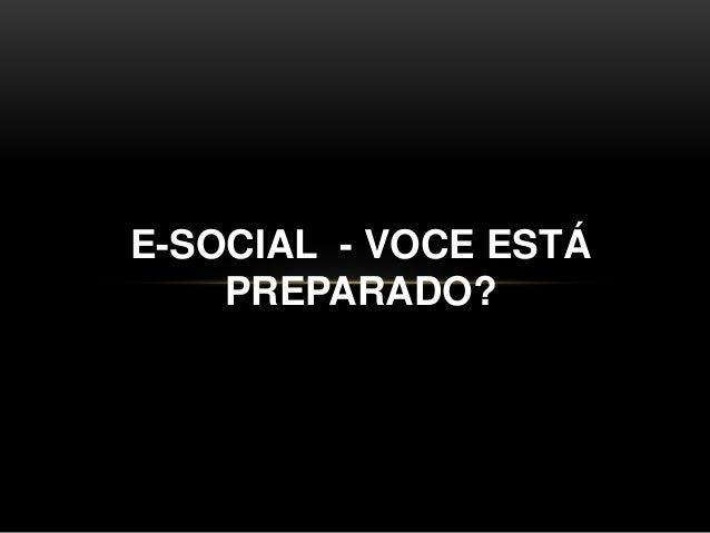 E-SOCIAL - VOCE ESTÁ PREPARADO?
