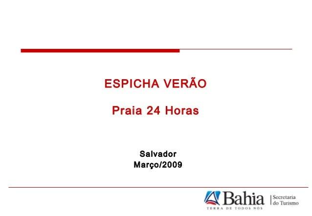 ESPICHA VERÃO Praia 24 Horas Salvador Março/2009