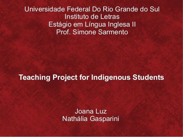 Universidade Federal Do Rio Grande do Sul Instituto de Letras Estágio em Língua Inglesa II Prof. Simone Sarmento Teaching ...