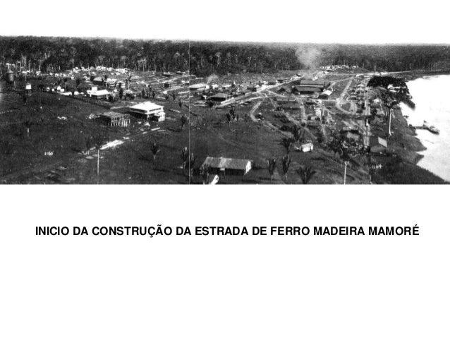 INICIO DA CONSTRUÇÃO DA ESTRADA DE FERRO MADEIRA MAMORÉ