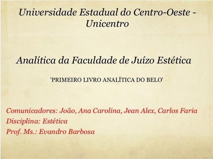 'PRIMEIRO LIVRO ANALÍTICA DO BELO' Analítica da Faculdade de Juízo Estética Universidade Estadual do Centro-Oeste - Unicen...