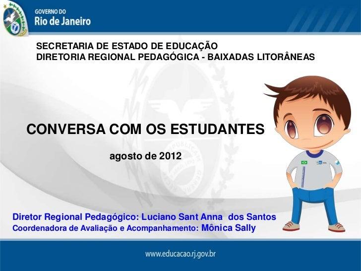SECRETARIA DE ESTADO DE EDUCAÇÃO     DIRETORIA REGIONAL PEDAGÓGICA - BAIXADAS LITORÂNEAS   CONVERSA COM OS ESTUDANTES     ...