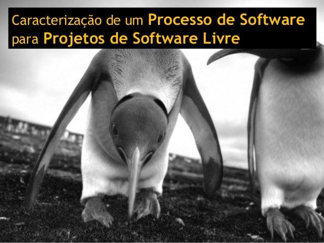 Caracterização de um Processo de Software para Projetos de Software Livre