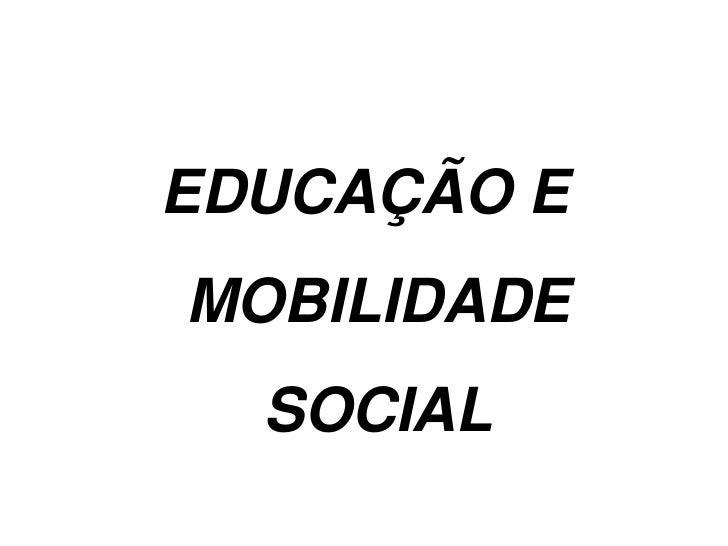 EDUCAÇÃO E MOBILIDADE SOCIAL<br />