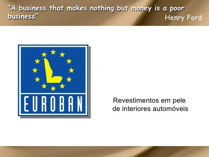 "Henry Ford   "" A business that makes nothing but money is a poor business"" Revestimentos em pele de interiores automóveis"