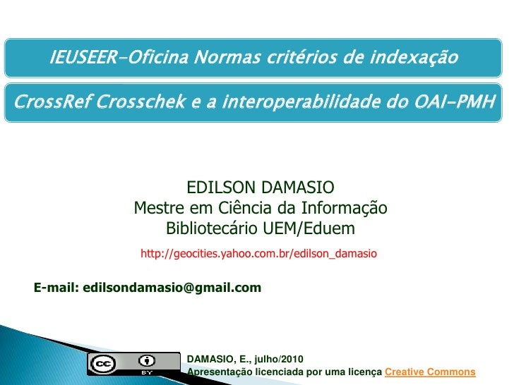 EDILSON DAMASIO<br />Mestre em Ciência da Informação<br />Bibliotecário UEM/Eduem<br />http://geocities.yahoo.com.br/edils...