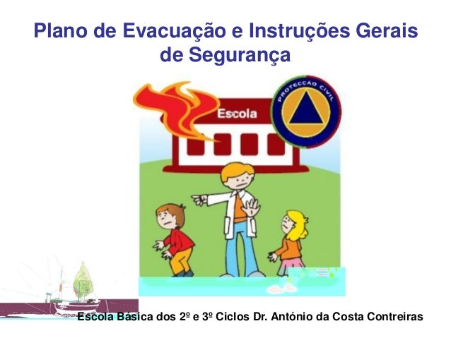 Plano de Evacuação e Instruções Gerais de Segurança Escola Básica dos 2º e 3º Ciclos Dr. António da Costa Contreiras