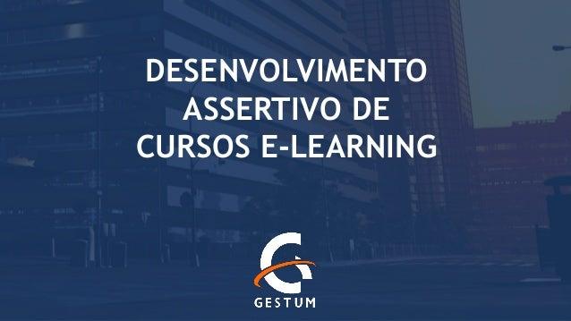 DESENVOLVIMENTOASSERTIVO DE CURSOS E-LEARNING