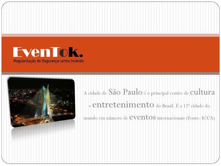EvenTok. Regularização de Segurança contra Incêndio                                              A cidade de   São Paulo é...
