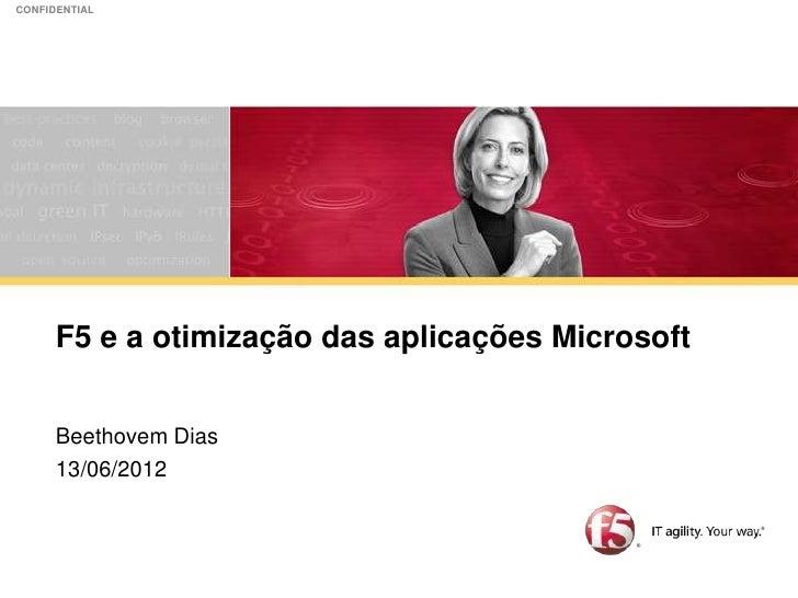 CONFIDENTIAL      F5 e a otimização das aplicações Microsoft      Beethovem Dias      13/06/2012