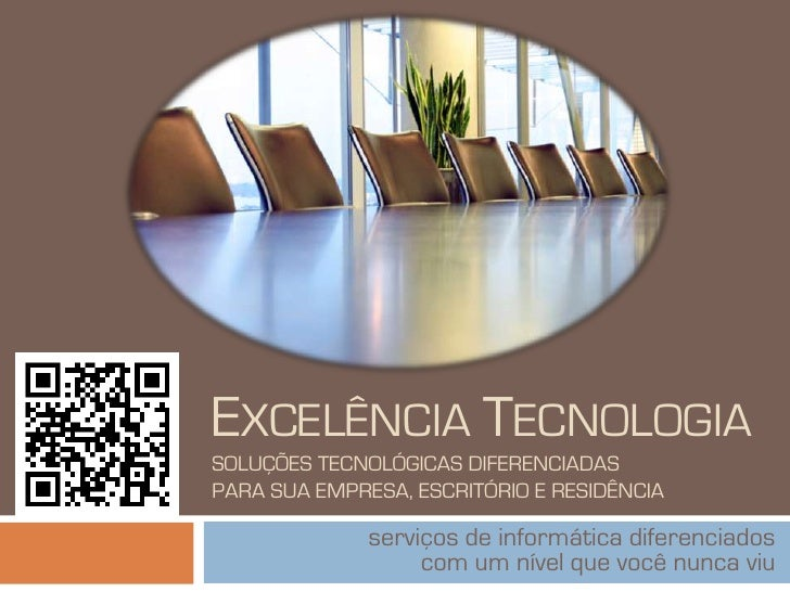 EXCELÊNCIA TECNOLOGIASOLUÇÕES TECNOLÓGICAS DIFERENCIADASPARA SUA EMPRESA, ESCRITÓRIO E RESIDÊNCIA              serviços de...