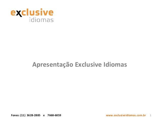 Apresentação Exclusive Idiomas  Fones: (11) 3628-2885 e 7668-6859  www.exclusiveidiomas.com.br  1