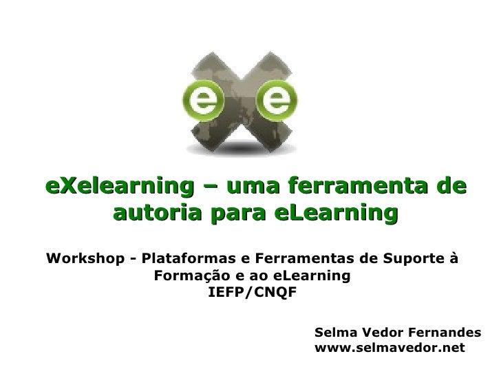 eXelearning – uma ferramenta de      autoria para eLearning Workshop - Plataformas e Ferramentas de Suporte à             ...