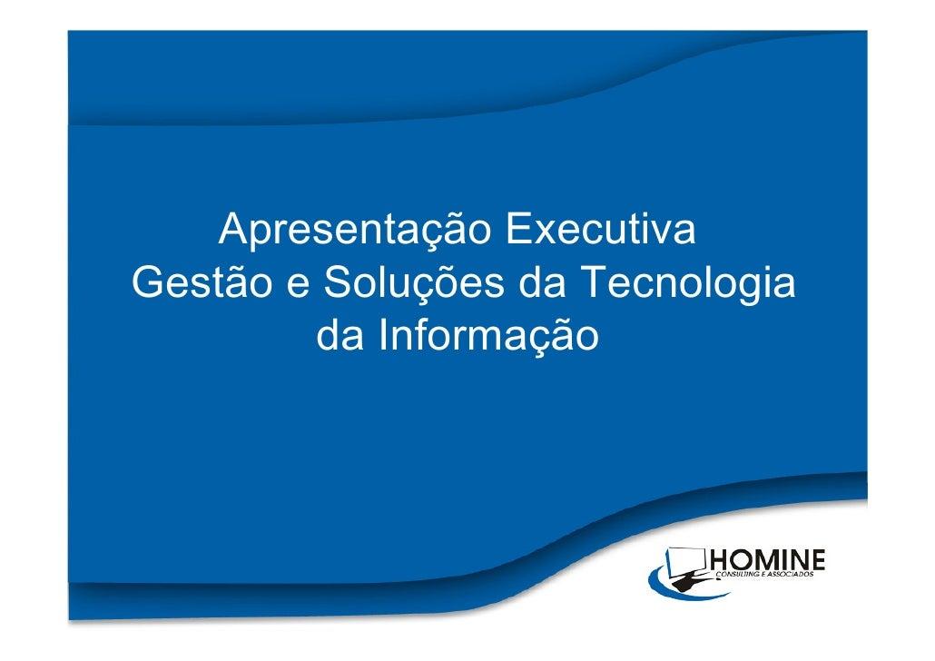 Apresentação Executiva Gestão e Soluções da Tecnologia         da Informação                                       1
