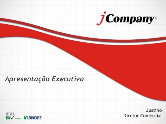 Apresentação Executiva Justino Diretor Comercial