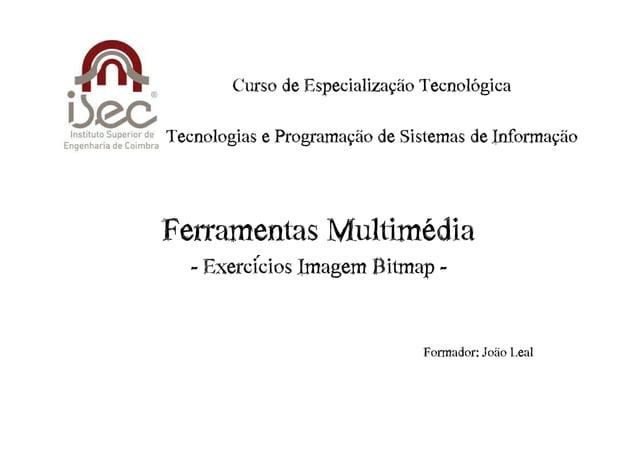 Curso€de€Especialização€Tecnológica Tecnologias€e€Programação€de€Sistemas€de€Informação  Ferramentas€Multimédia - Exercíci...