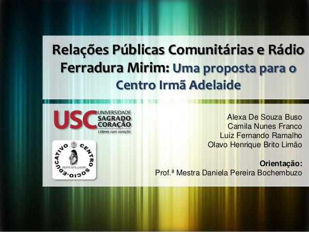 Relações Públicas Comunitárias e Rádio Ferradura Mirim: Uma proposta para o Centro Irmã Adelaide Alexa De Souza Buso Camil...