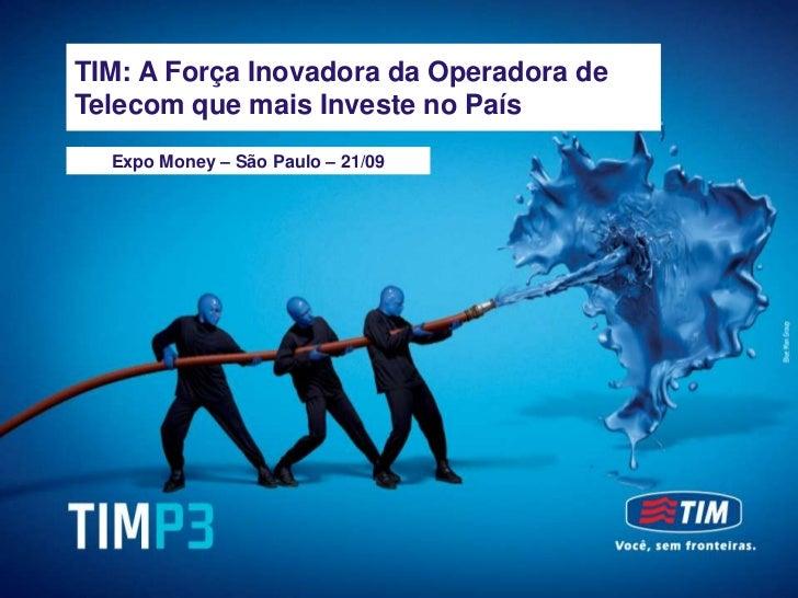 TIM Brasil - Meeting with Investors     TIM: A Força Inovadora da Operadora deSeptember, 2012     Telecom que mais Investe...