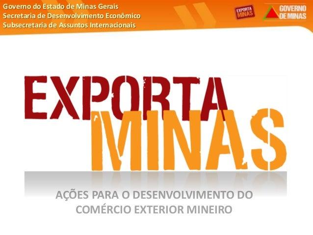 Governo do Estado de Minas Gerais Secretaria de Desenvolvimento Econômico Subsecretaria de Assuntos Internacionais AÇÕES P...