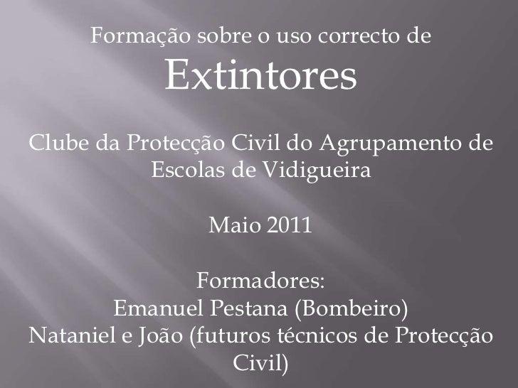 Formação sobre o uso correcto de Extintores<br />Clube da Protecção Civil do Agrupamento de Escolas de Vidigueira<br />Mai...