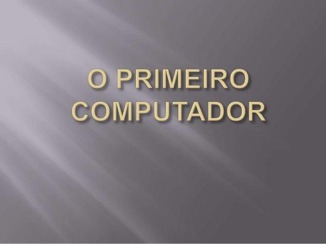  O primeiro computador do mundo foi o ENIAC (pronuncia-se [ɛniæk]), abreviação de Electronic Numerical Integrator and Com...