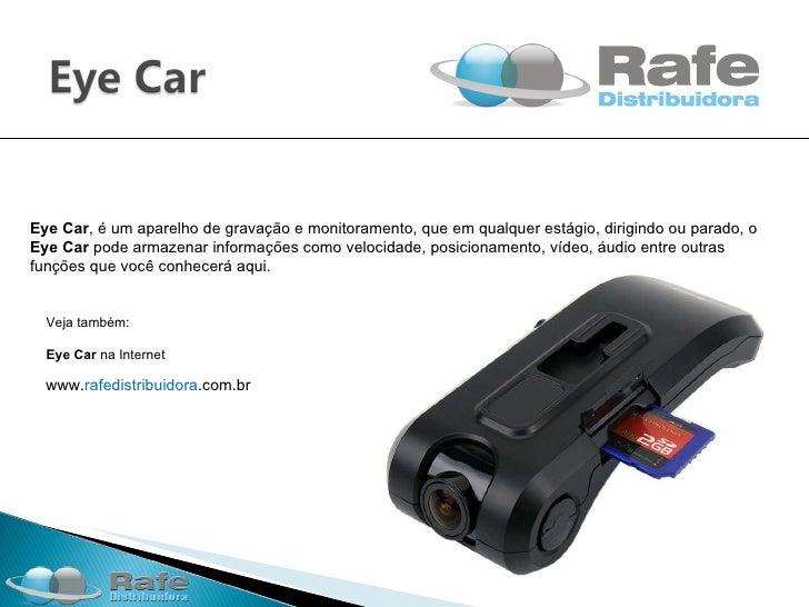 Eye Car , é um aparelho de gravação e monitoramento, que em qualquer estágio, dirigindo ou parado, o  Eye Car  pode armaze...