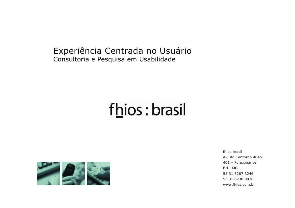 Experiência Centrada no Usuário Consultoria e Pesquisa em Usabilidade                                             fhios br...