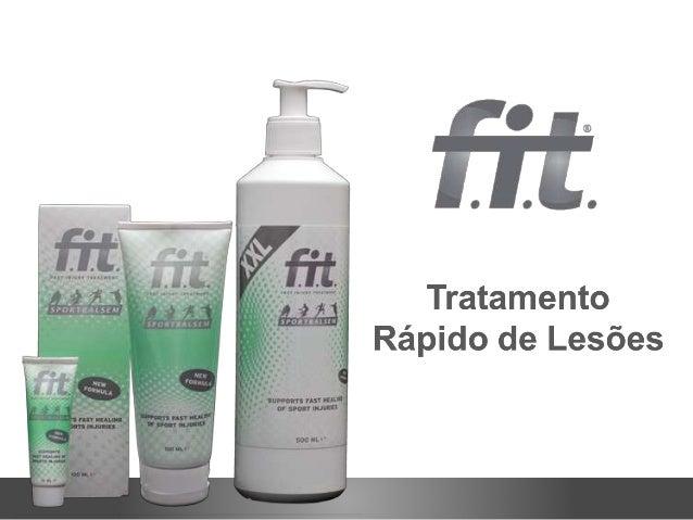 F.I.T.  F.I.T. é um bálsamo de aplicação  tópica ideal para a prevenção e  recuperação de lesões.
