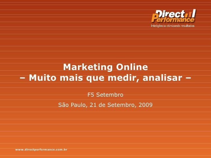 Marketing Online  – Muito mais que medir, analisar –  F5 Setembro São Paulo, 21 de Setembro, 2009