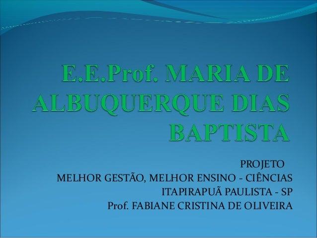 PROJETO MELHOR GESTÃO, MELHOR ENSINO - CIÊNCIAS ITAPIRAPUÃ PAULISTA - SP Prof. FABIANE CRISTINA DE OLIVEIRA