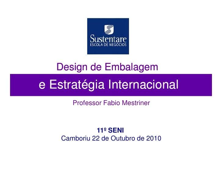 Design de Embalageme Estratégia Internacional       Professor Fabio Mestriner              11º SENI    Camboriu 22 de Outu...