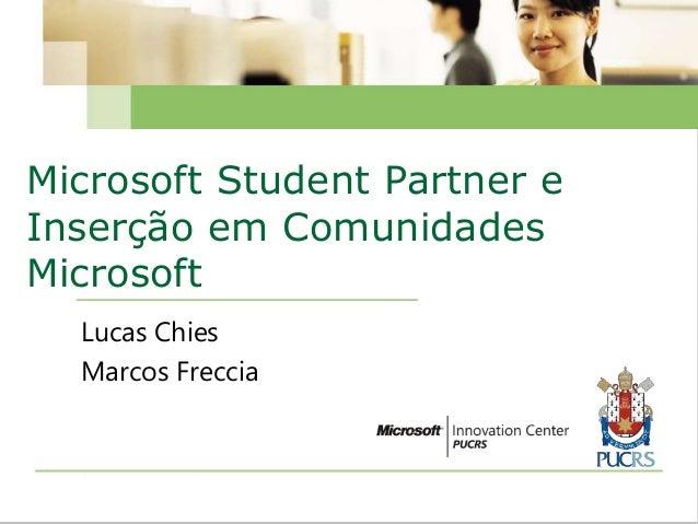 Microsoft Student Partner e  Inserção em Comunidades  Microsoft  Lucas Chies  Marcos Freccia