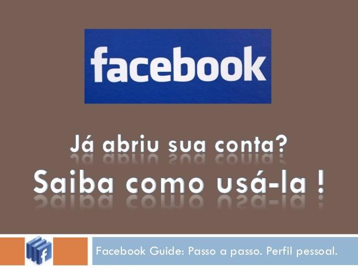 Facebook Guide: Passo a passo. Perfil pessoal.